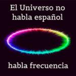 El universo no habla español, Habla frecuencia